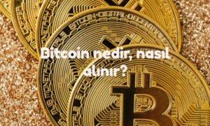 Bitcoin Nedir? Nasıl Alınır?