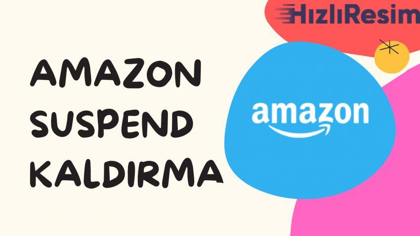Amazon Suspend Kaldırma