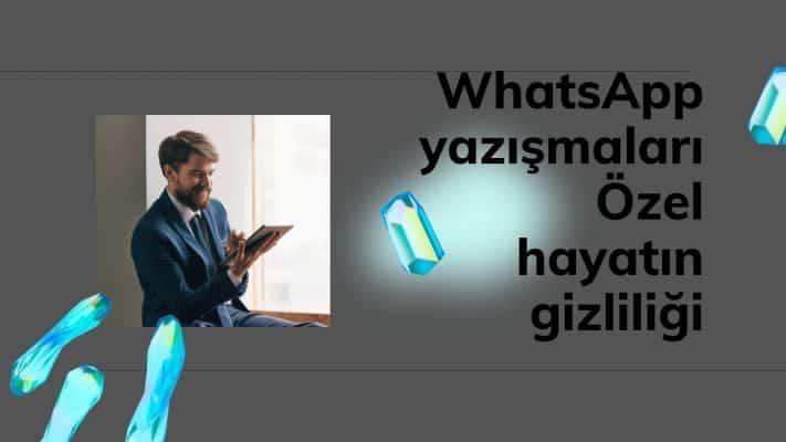 WhatsApp yazışmaları Özel hayatın gizliliği